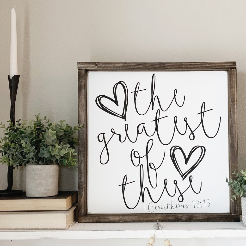 The Greatest of These (White with Black) Wooden Sign (16 x 16)