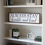 Always stay humble and kind sign, humble and kind, Tim McGraw, House of Jason, hand painted wooden signs, hand painted signs, farmhouse style, boy room decor, girl room decor, playroom signs, humble and kind signs, be kind signs