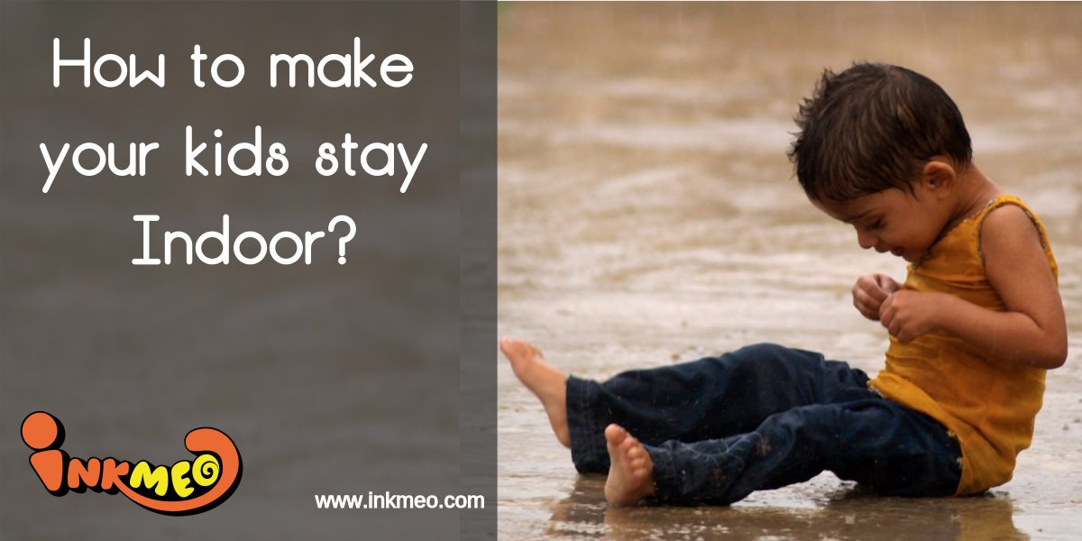 How to make your kids stay Indoor? | Inkmeo