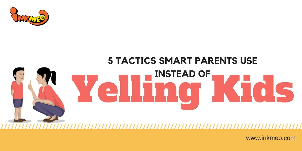 5 Tactics Smart Parents Use Instead of Yelling Kids