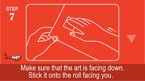 Step 7: Make sure that the art is facing down. Stick it onto the roll facing you