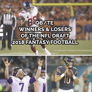 Fantasy Football Winners & Losers from the NFL Draft - QB & TE Edition | 2018 Fantasy Football
