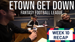 Week 10 - Etown Get Down League Recap