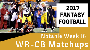 Fantasy Football Week 16 - Notable WR/CB Matchups
