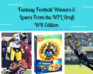 Fantasy Football Winners & Losers from the NFL Draft - WR Edition | 2018 Fantasy Football