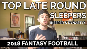 Late-Round Sleepers for Keeper & Dynasty Leagues | 2018 Fantasy Football
