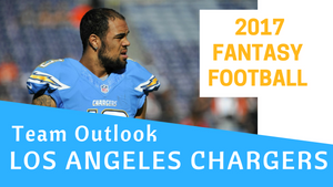 2017 Los Angeles Chargers Fantasy Football Team Outlook