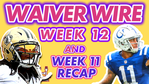 Week 12 Waiver Wire - Week 11 Recap