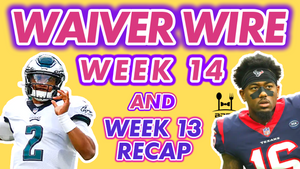 Week 14 Waiver Wire + Week 13 Fantasy Recap