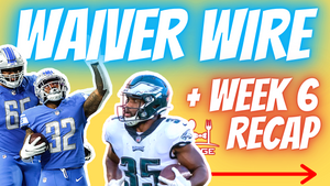 Week 7 Waiver Targets + Week 6 Recap