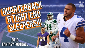 Quarterback and Tight End Sleepers | 2019 Fantasy Football