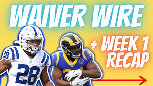 Week 2 Waiver Wire Targets + Week 1 Fantasy Football Recap