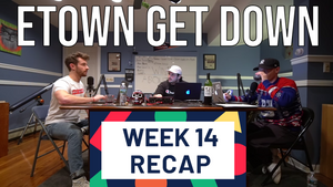 Week 14 - Etown Get Down League Recap