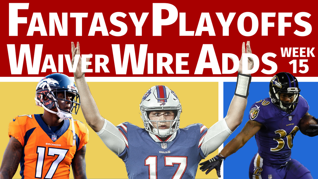 Waiver Wire Pickups for Fantasy Football Playoffs - Week 15