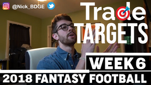 Week 6 - Top Trade Targets (Buy Low & Sell High) | 2018 Fantasy Football