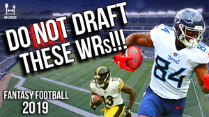 6/03 - Do Not Draft These Wide Receivers in 2019 Fantasy Football