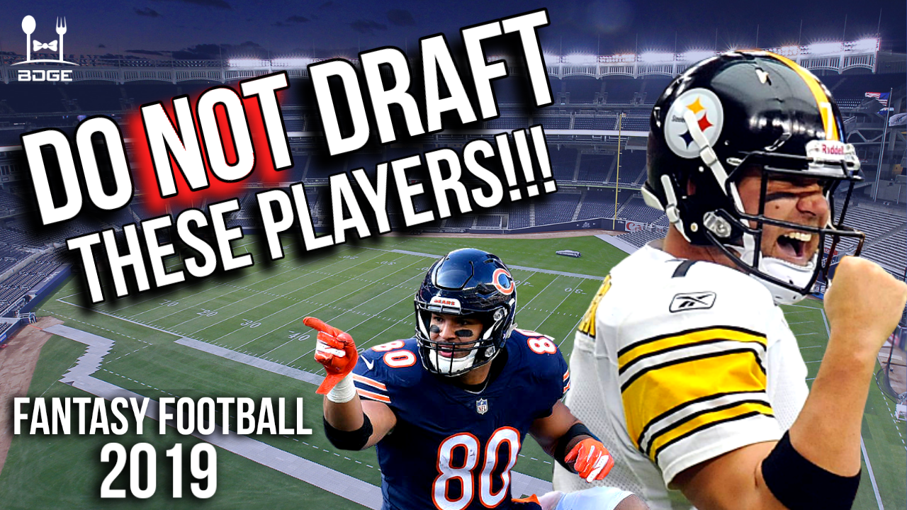 6/05 - Do Not Draft These Players (QB/TE) in 2019 Fantasy