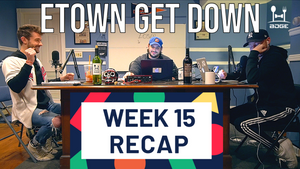 Week 15 - Etown Get Down League Recap