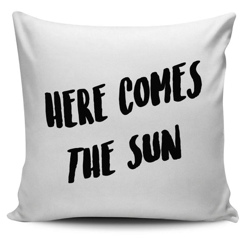 Here Comes The Sun Pillow Cover