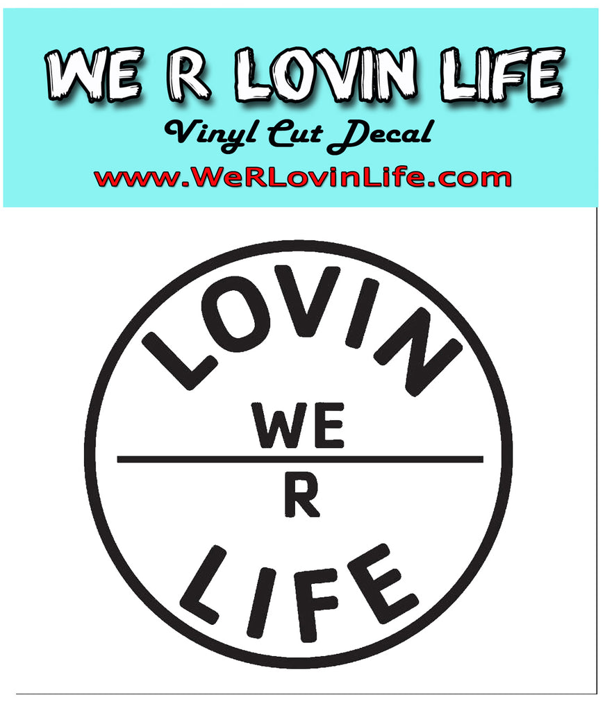 We R Lovin Life Decals