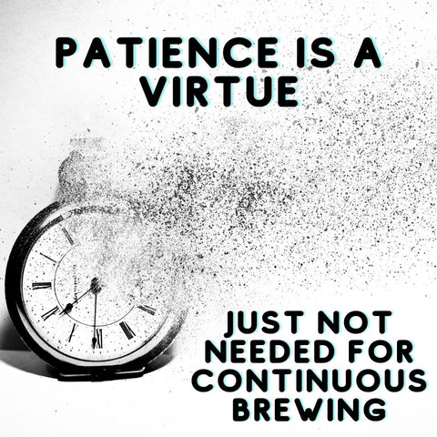 Patience is a Virtue. Just Not Needed for Kombucha Continuous Brewing!