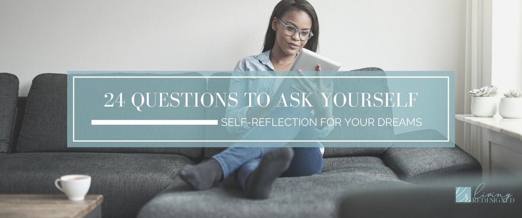 24 QUESTIONS TO ASK YOURSELF (SELF-REFLECTION FOR YOUR DREAMS)