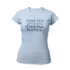 Addicted to Making Dreams Happen Blue Inspirational T-Shirt by Living Redesigned