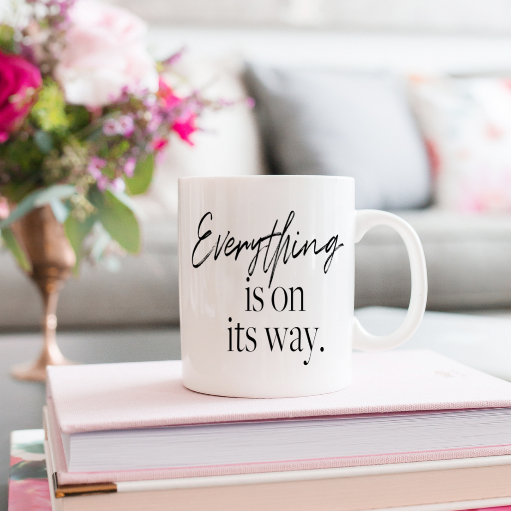 """Everything Is On Its Way"" Coffee Mug"