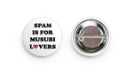 "White ""Spam Is For Musubi Lovers"" Button"