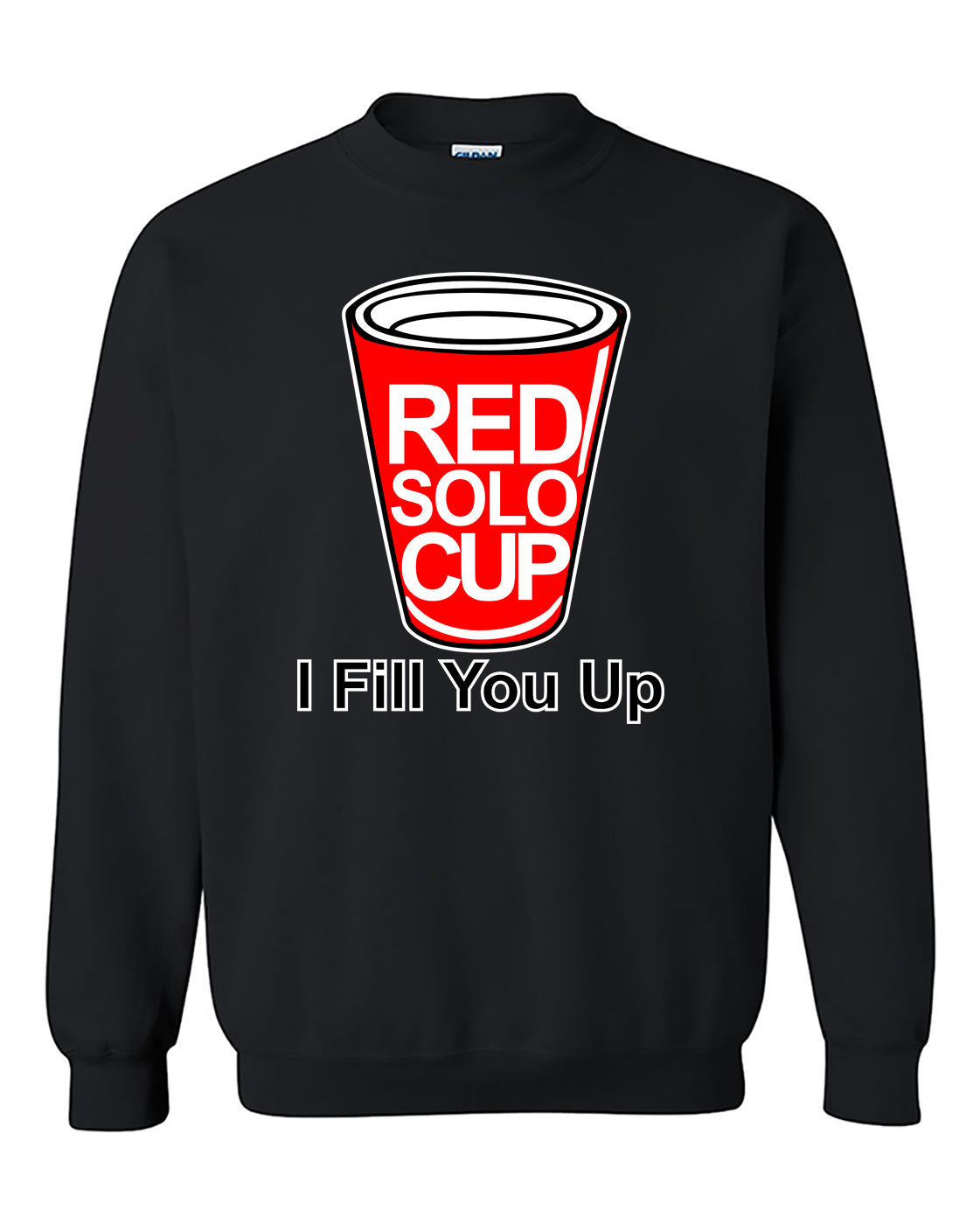 Red Solo Cup I Fill You Up Funny Fashion Crewneck Sweater