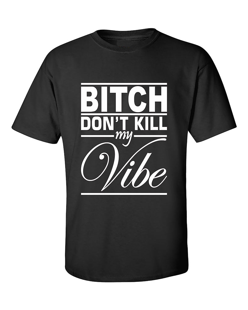 bit-h-dont-kill-my-vibe-funny-fashion-t-shirt