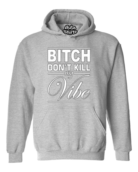 Bit*h Dont Kill My Vibe Funny Fashion Unisex Hoodie