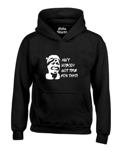 Ain't Nobody Got Time For That! Funny Unisex Hoodie