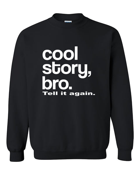 Cool story bro, Tell it again White Funny Crewneck Sweater