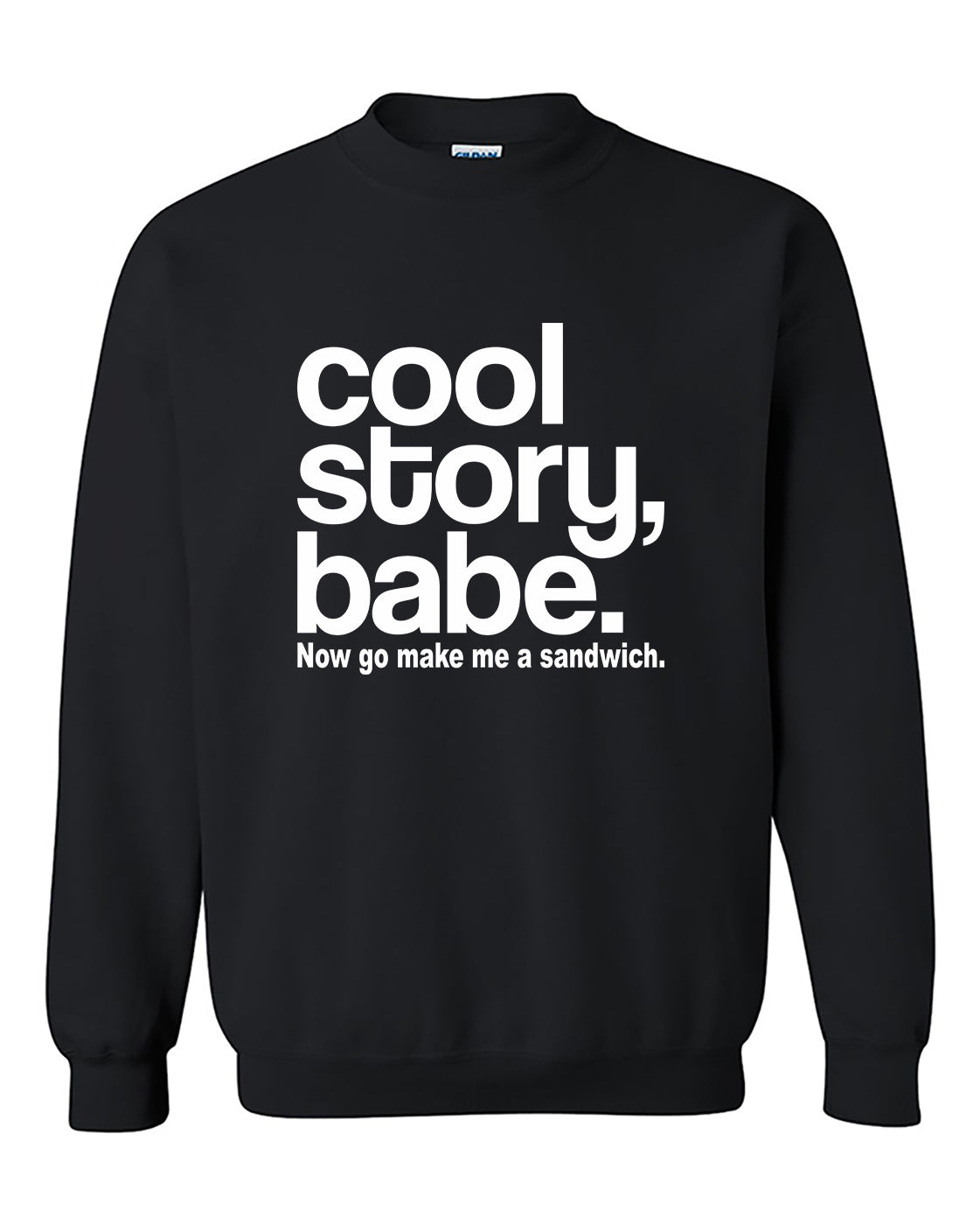 Cool Story Babe. Now Go Make Me A Sandwich funny Crewneck Sweater