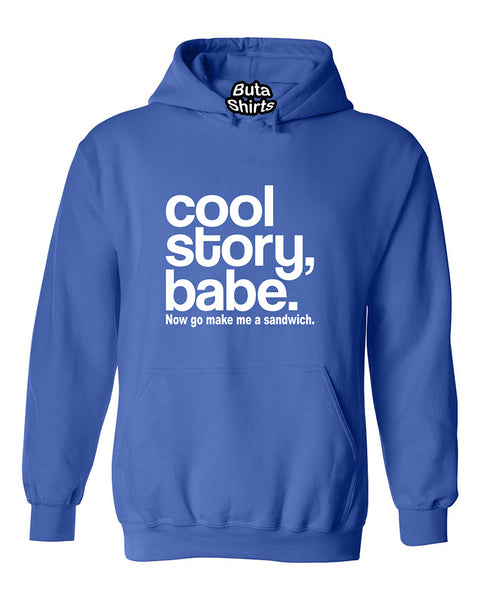 Cool Story Babe. Now Go Make Me A Sandwich funny Unisex Hoodie