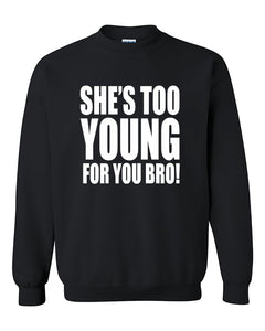 She's Too Young for You Bro Funny Crewneck Sweater