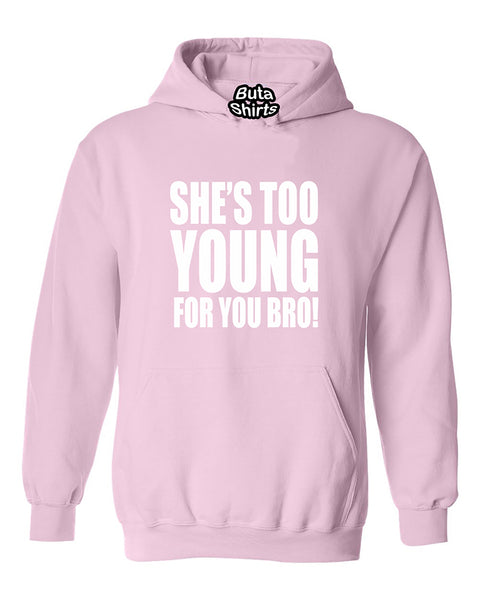 She's Too Young for You Bro Funny Unisex Hoodie