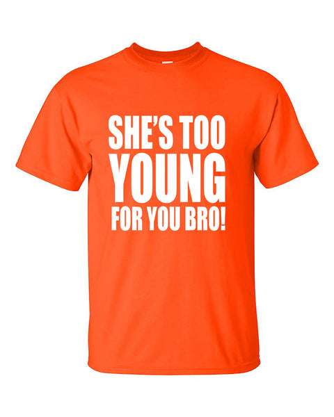 shes-too-young-for-you-bro-funny-t-shirt