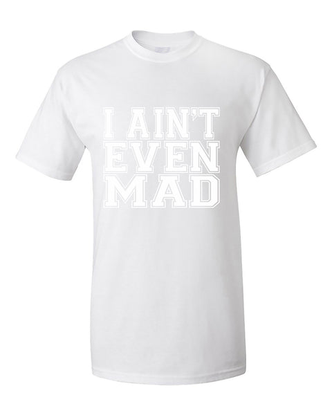 i-aint-even-mad-funny-cool-t-shirt