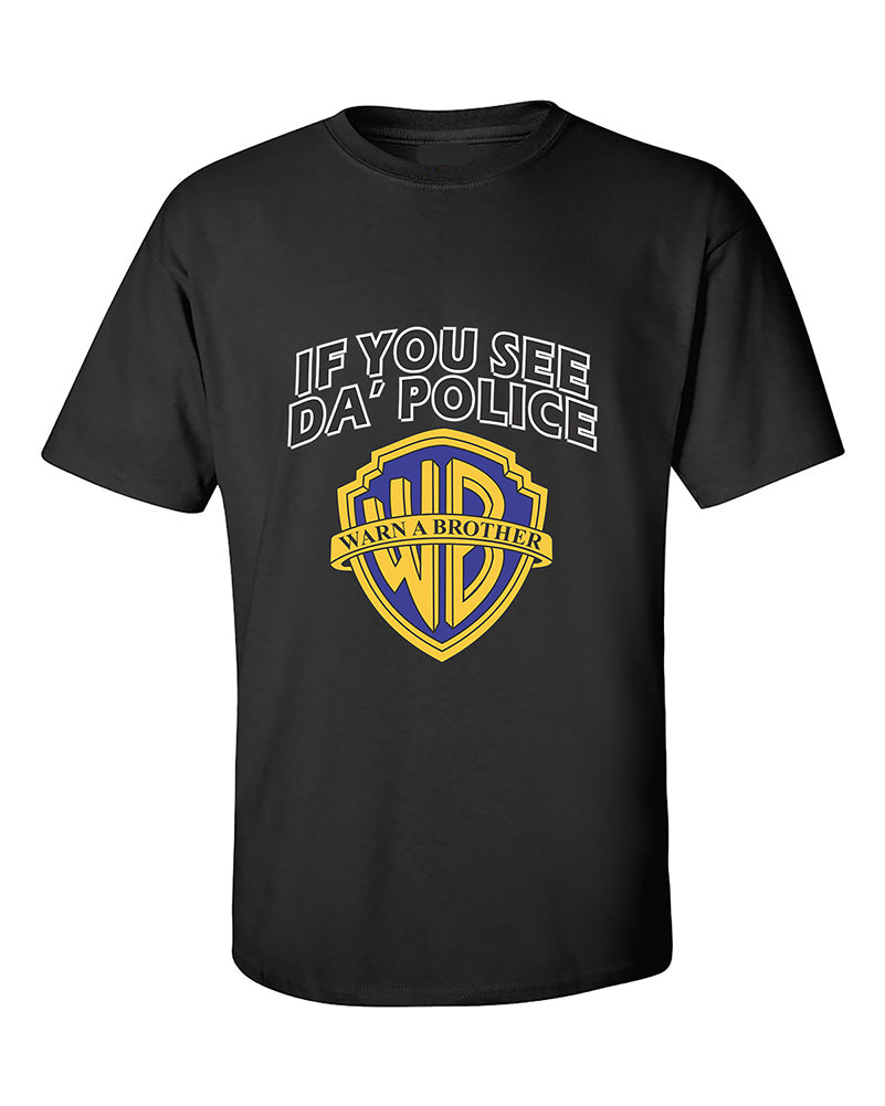 if-you-see-da-police-warn-a-brother-funny-humour-t-shirt
