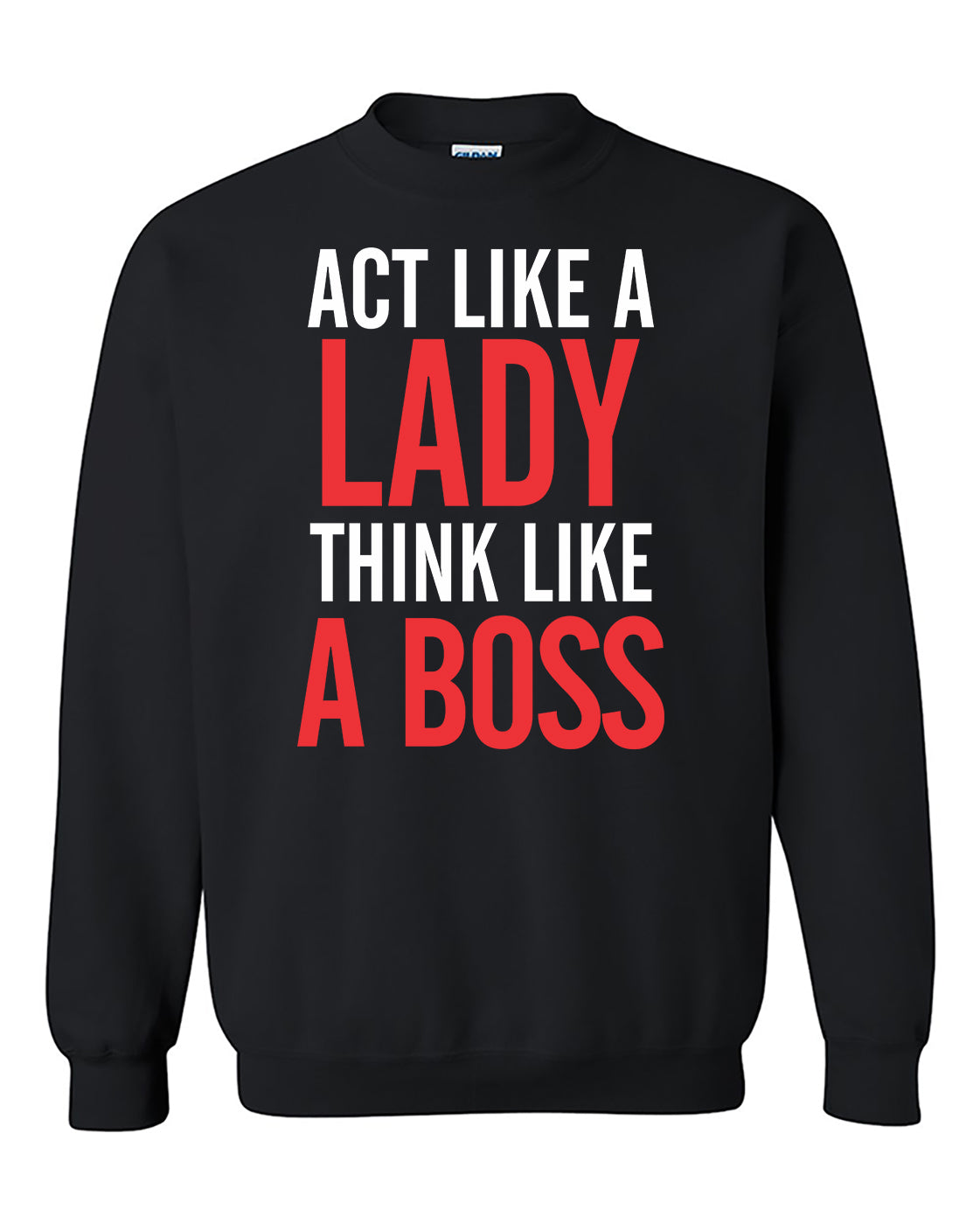 Act like a lady Think like a Boss Cute Fashion Crewneck Sweater