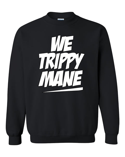 We trippy mane Cute Fashion Crewneck Sweater