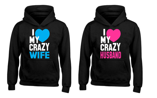 I love My Crazy Wife, I love My Crazy Husband Couples Unisex Hoodies