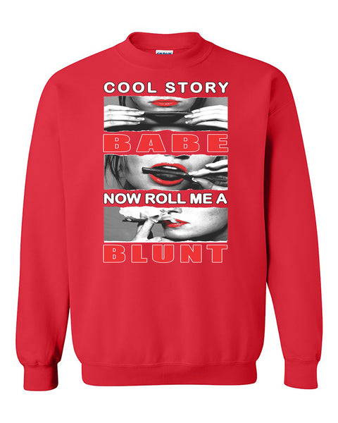 Cool Story Babe Now Roll Me a Blunt 420 Weed Smoker joint Crewneck Sweater