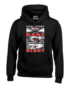 Cool Story Babe Now Roll Me a Blunt 420 Weed Smoker joint Unisex Hoodie
