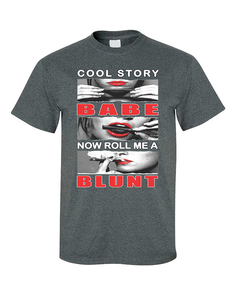 cool-story-babe-now-roll-me-a-blunt-420-weed-smoker-joint-t-shirt