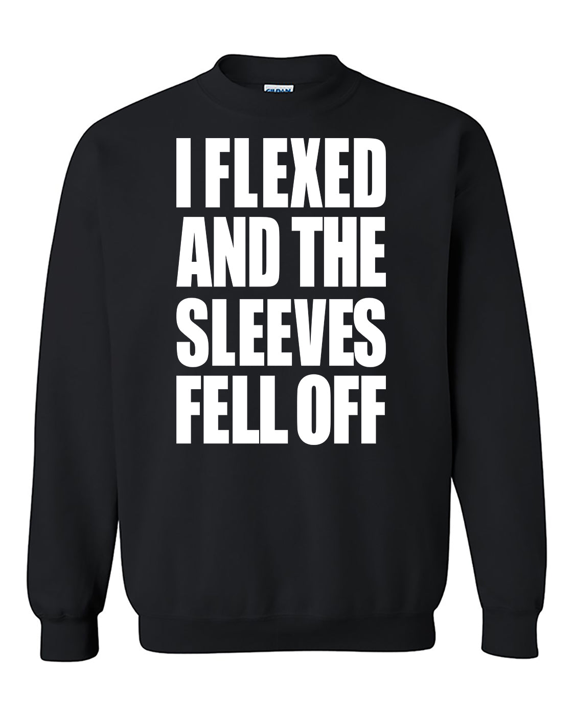 I Flexed And The Sleeves Fell Off Funny Gym Workout Crewneck Sweater