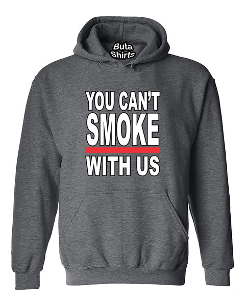 You Can't Smoke With Us Funny Humour Fashion Unisex Hoodie