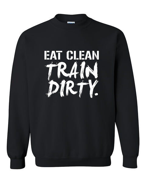 Eat Clean, Train Dirty Fitness Gym Workout Motivation Crewneck Sweater